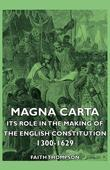 Magna Carta - Its Role in the Making of the English Constitution 1300-1629