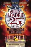 Uncle John's Fully Loaded 25th Anniversary Bathroom Reader