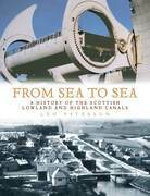 From Sea to Sea: A History of the Scottish Lowland and Highland Canals