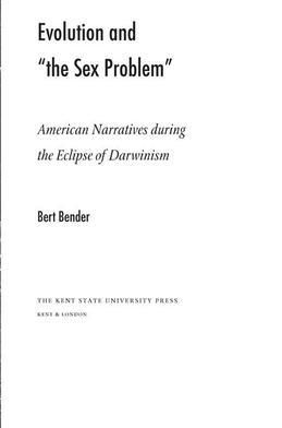 """Evolution and """"the Sex Problem"""": American Narratives during the Eclipse of Darwinism"""