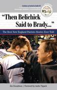 &quot;Then Belichick Said to Brady. . .&quot;: The Best New England Patriots Stories Ever Told