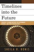 Timelines into the Future: Strategic Visioning Methods for Government, Business, and Other Organizations