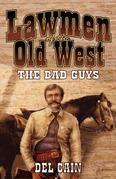 Lawmen of the Old West: The Bad Guys: The Bad Guys