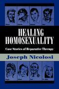 Healing Homosexuality: Case Stories of Reparative Therapy