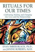 Rituals for Our Times: Celebrating, Healing, and Changing Our Lives and Our Relationships