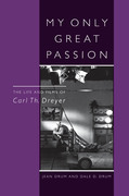 My Only Great Passion: The Life and Films of Carl Th. Dreyer