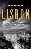 Lisbon: War in the Shadows of the City of Light, 1939-45