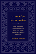 Knowledge before Action: Islamic Learning and Sufi Practice in the Life of Sayyid Jalal al-din Bukhari Makhdum-I Jahaniyan