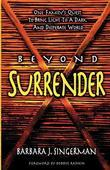 Beyond Surrender: One Family's Quest to Bring Light to a Dark and Desperate World