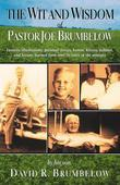 The Wit and Wisdom of Pastor Joe Brumbelow: Favorite illustrations, personal stories, humor, history, folklore, and lessons learned from over 50 years