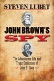 John Brown's Spy: The Adventurous Life and Tragic Confession of John E. Cook
