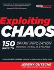 Exploiting Chaos: 150 Ways to Spark Innovation During Times of Change
