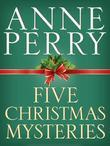Five Christmas Mysteries: A Christmas Journey, A Christmas Visitor, A Christmas Guest, A Christmas Secret, A Christmas Beginning