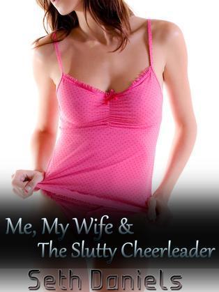 Me, My Wife & the Slutty Cheerleader: An Erotic Threesome Fantasy