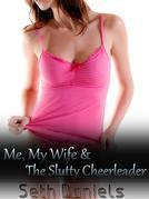 Me, My Wife & The Slutty Cheerleader: An Erotic Threesome Fantasy