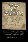 Ways of Writing: The Practice and Politics of Text-Making in Seventeenth-Century New England