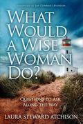 What Would a Wise Woman Do?: Questions to Ask Along the Way