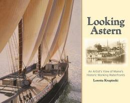 Looking Astern: An Artist's View of Maine's Historic Working Waterfronts