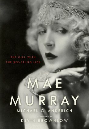 Mae Murray: The Girl with the Bee-Stung Lips