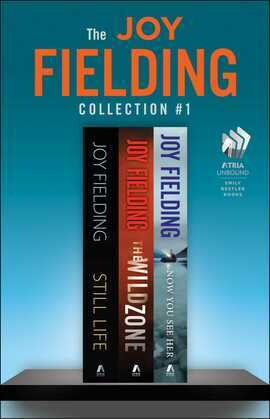 The Joy Fielding Collection #1: Still Life, The Wild Zone, and Now You See Her