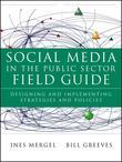 Social Media in the Public Sector Field Guide: Designing and Implementing Strategies and Policies