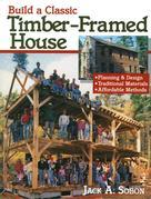 Build a Classic Timber-Framed House: Planning &amp; Design/Traditional Materials/Affordable Methods