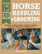 Horse Handling & Grooming: Haltering * Leading & Tying * Bathing & Clipping * Grooming & Braiding * Handling Hooves