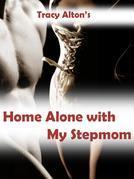 Home Alone with My Stepmom: A Stepson, Stepmother Fantasy