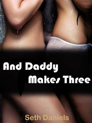 And Daddy Makes Three: A Stepfather, Stepdaughter Threesome
