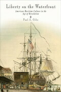 Liberty on the Waterfront: American Maritime Culture in the Age of Revolution