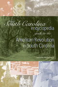 The South Carolina Encyclopedia Guide to the American Revolution in South Carolina