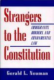 Strangers to the Constitution: Immigrants, Borders, and Fundamental Law