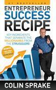 Entrepreneur Success Recipe: Key ingredients that separate the Millionaires from the Strugglers