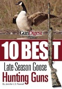 Gun Digest Presents 10 Best Late-Season Goose Guns: We Have the Hottest Shotguns to Take on the Wariest Late-Season Honkers, Plus Ammo, Accessories, T