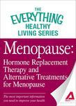 Menopause: Hormone Replacement Therapy and Alternative Treatments for Menopause: The Most Important Information You Need to Impro