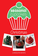 Seasonal Cupcakes: Christmas: 3 fun &amp; festive cupcake decorating projects