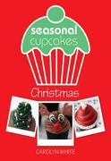Seasonal Cupcakes - Christmas: 3 fun & festive cupcake decorating projects