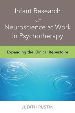 Infant Research & Neuroscience at Work in Psychotherapy: Expanding the Clinical Repertoire
