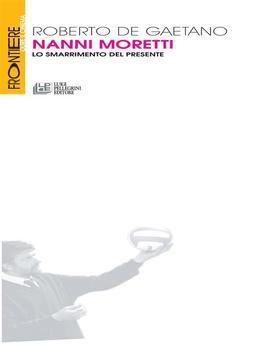 Nanni Moretti. Lo smarrimento del presente