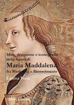Mito, devozione e iconografia nella figura di Maria Maddalena fra Medioevo e Rinascimento