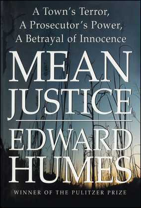 Mean Justice: A Town's Terror, A Prosecuter's Power, A Betrayal of Innocence