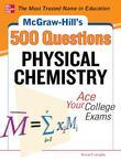 McGraw-Hill's 500 Physical Chemistry Questions: Ace Your College Exams
