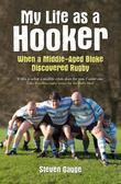 My Life as a Hooker: When a Middle-Aged Bloke Discovered Rugby