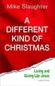 A Different Kind of Christmas Leader Guide: Living and Giving Like Jesus