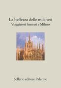 La bellezza delle Milanesi. Viaggiatori francesi a Milano