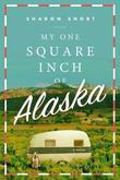 My One Square Inch of Alaska: A Novel