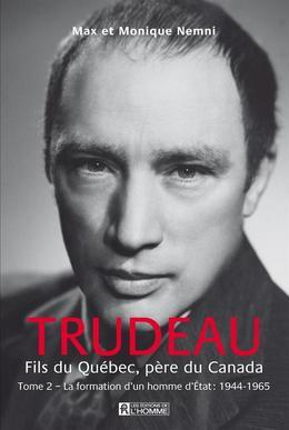 Trudeau - Fils du Québec, père du Canada