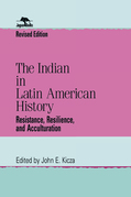 The Indian in Latin American History: Resistance, Resilience, and Acculturation