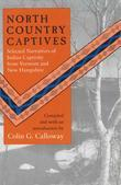 North Country Captives: Selected Narratives of Indian Captivity from Vermont and New Hampshire