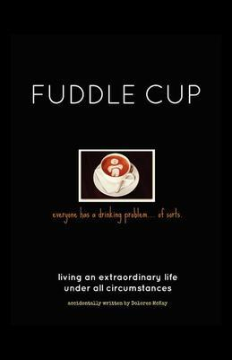 FUDDLE CUP: Living an Extraordinary Life Under All Circumstances